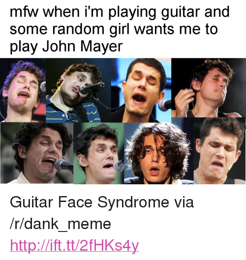 "Dank, John Mayer, and Meme: mfw when i'm playing guitar and  some random girl wants me to  play John Mayer <p>Guitar Face Syndrome via /r/dank_meme <a href=""http://ift.tt/2fHKs4y"">http://ift.tt/2fHKs4y</a></p>"
