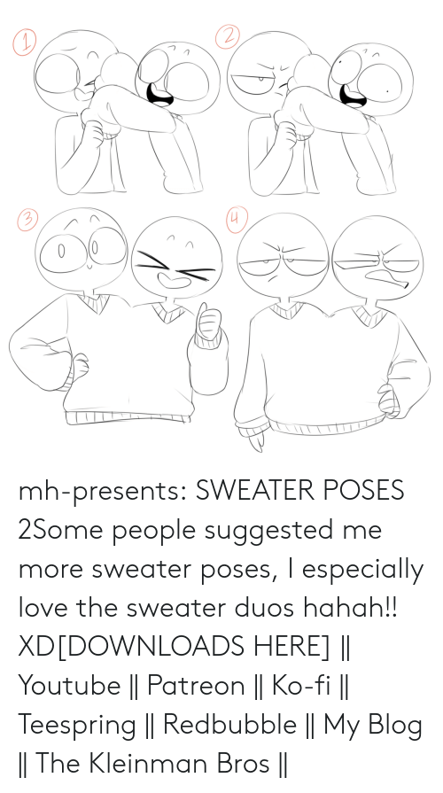 first kiss: mh-presents:  SWEATER POSES 2Some people suggested me more sweater poses, I especially love the sweater duos hahah!! XD[DOWNLOADS HERE]  || Youtube || Patreon || Ko-fi || Teespring || Redbubble || My Blog || The Kleinman Bros ||