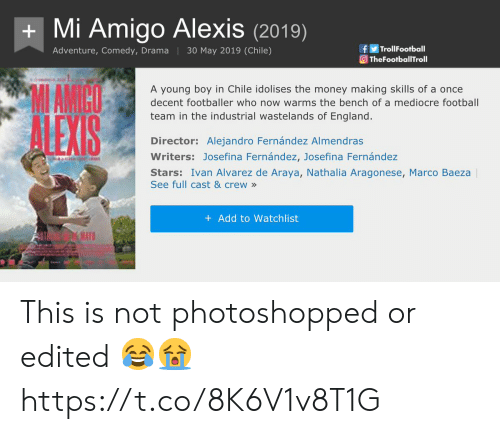 Marco: Mi Amigo Alexis(2019)  fTrolFootball  TheFootballTroll  Adventure, Comedy, Drama 30 May 2019 (Chile)  MAMICO  A young boy in Chile idolises the money making skills of a once  decent footballer who now warms the bench of a mediocre football  team in the industrial wastelands of England.  Director: Alejandro Fernández Almendras  Writers: Josefina Fernández, Josefina Fernández  Stars: Ivan Alvarez de Araya, Nathalia Aragonese, Marco Baeza  See full cast & crew»  + Add to Watchlist  RA This is not photoshopped or edited 😂😭 https://t.co/8K6V1v8T1G