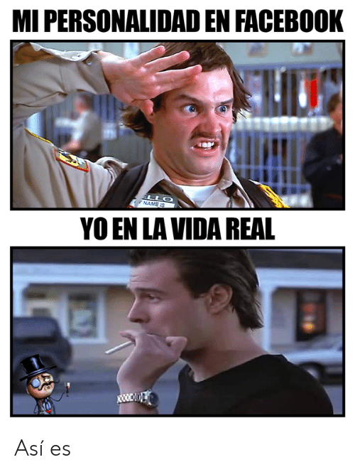Facebook, Memes, and 🤖: MI PERSONALIDAD EN FACEBOOK  ELLO  NAME IS  YOEN LA VIDA REAL Así es