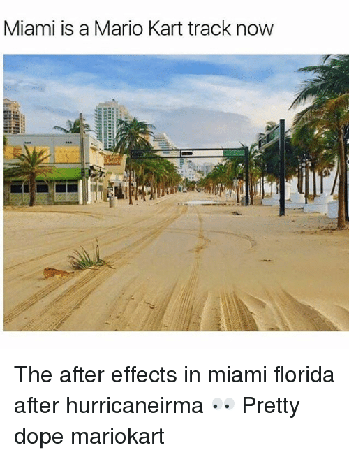 Dope, Mario Kart, and Memes: Miami is a Mario Kart track now The after effects in miami florida after hurricaneirma 👀 Pretty dope mariokart