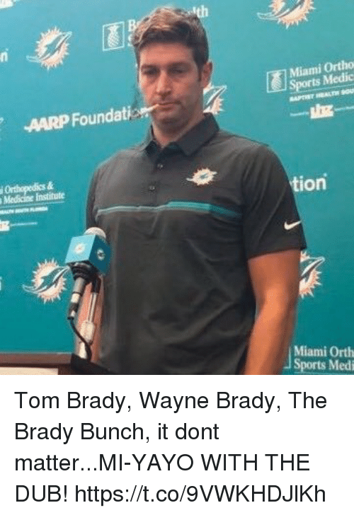 aarp: Miami Ortho  Sports Medic  AARP Foundati  tion  Medicine institute  Miami Orth  Sports Medi Tom Brady, Wayne Brady, The Brady Bunch, it dont matter...MI-YAYO WITH THE DUB! https://t.co/9VWKHDJlKh