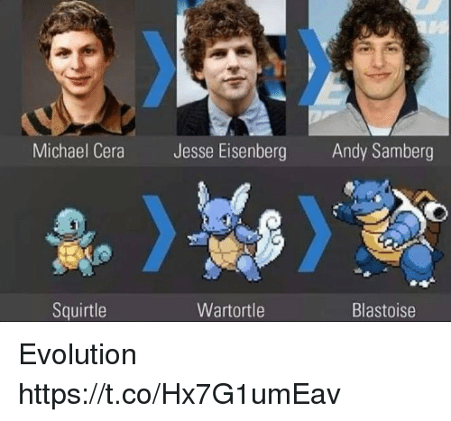 Michael Cera, Evolution, and Michael: Michael Cera  Jesse Eisenberg  Andy Samberg  Squirtle  Wartortle  Blastoise Evolution https://t.co/Hx7G1umEav