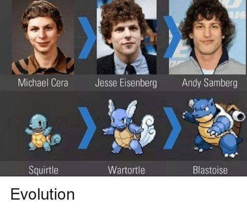 Michael Cera, Evolution, and Michael: Michael Cera  Jesse Eisenberg  Andy Samberg  Squirtle  Wartortle  Blastoise Evolution