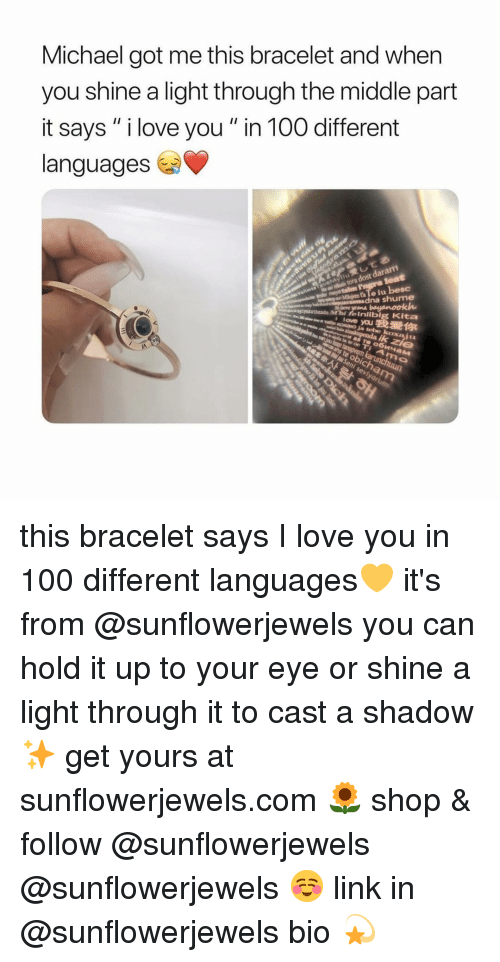 """Anaconda, Love, and I Love You: Michael got me this bracelet and wher  you shine a light through the middle part  it says """" i love you"""" in 100 different  languages  e iu besc  dna shume  agiyekutbande Mtbi feiniibig Kita  A(爱你  mo this bracelet says I love you in 100 different languages💛 it's from @sunflowerjewels you can hold it up to your eye or shine a light through it to cast a shadow✨ get yours at sunflowerjewels.com 🌻 shop & follow @sunflowerjewels @sunflowerjewels ☺️ link in @sunflowerjewels bio 💫"""