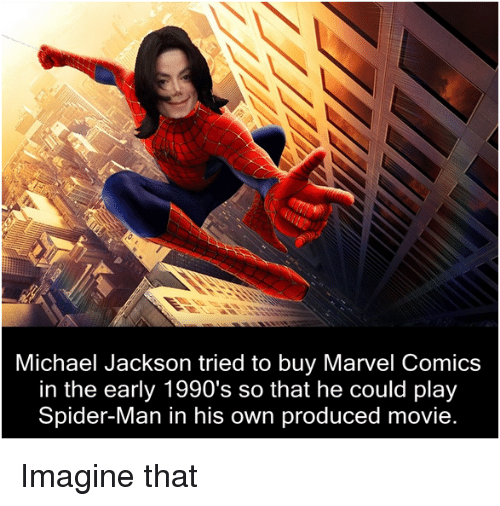 Marvel Comics: Michael Jackson tried to buy Marvel Comics  in the early 1990's so that he could play  Spider-Man in his own produced movie <p>Imagine that</p>