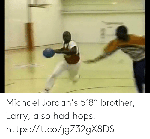 "brother: Michael Jordan's 5'8"" brother, Larry, also had hops!  https://t.co/jgZ32gX8DS"
