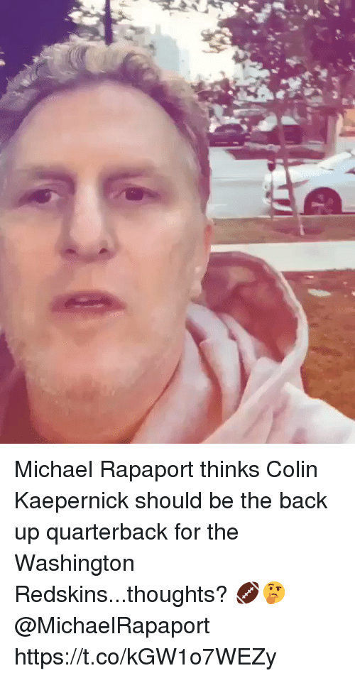Colin Kaepernick, Washington Redskins, and Michael: Michael Rapaport thinks Colin Kaepernick should be the back up quarterback for the Washington Redskins...thoughts? 🏈🤔 @MichaelRapaport https://t.co/kGW1o7WEZy