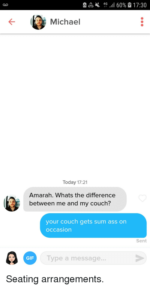 Ass, Gif, and Couch: Michael  Today 17:21  Amarah. Whats the difference  between me and my couch?  your couch gets sum ass on  occasion  Sent  GIF  Type a message.. Seating arrangements.