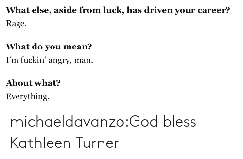 Turner: michaeldavanzo:God bless Kathleen Turner