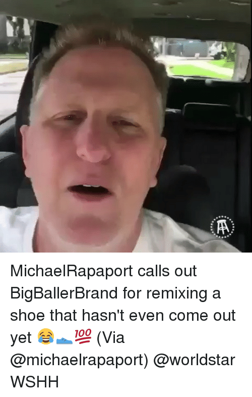Memes, Worldstar, and Wshh: MichaelRapaport calls out BigBallerBrand for remixing a shoe that hasn't even come out yet 😂👟💯 (Via @michaelrapaport) @worldstar WSHH
