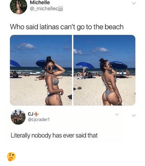 Memes, Beach, and 🤖: Michelle  @_michellecijij  Who said latinas can't go to the beach  CJ  @cjcraderl  Literally nobody has ever said that 🤔