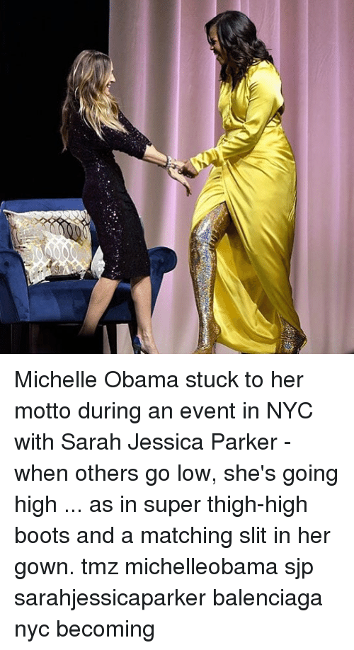sjp: Michelle Obama stuck to her motto during an event in NYC with Sarah Jessica Parker - when others go low, she's going high ... as in super thigh-high boots and a matching slit in her gown. tmz michelleobama sjp sarahjessicaparker balenciaga nyc becoming