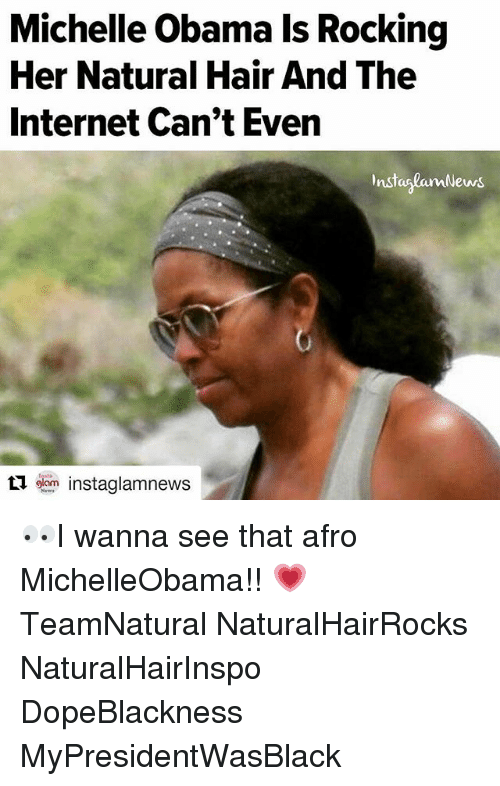 Internet, Memes, and Hair: Michelle Obamals Rocking  Her Natural Hair And The  Internet Can't Even  InstaslamNews  ti oom instaglamnews. 👀I wanna see that afro MichelleObama!! 💗 TeamNatural NaturalHairRocks NaturalHairInspo DopeBlackness MyPresidentWasBlack