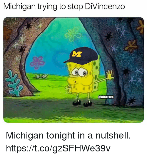 Divincenzo: Michigan trying to stop DiVincenzo  ONBAMEMES Michigan tonight in a nutshell. https://t.co/gzSFHWe39v