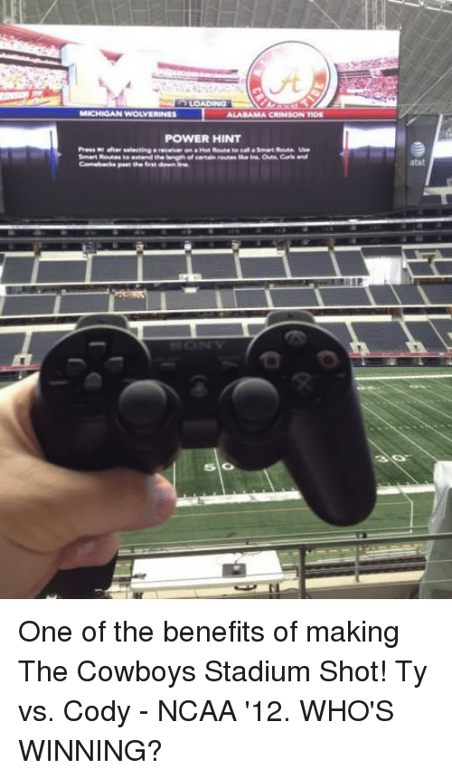 Crimson Tide: MICHIGAN WOLVERINES  ALABAMA CRIMSON TIDE  POWER HINT One of the benefits of making The Cowboys Stadium Shot!