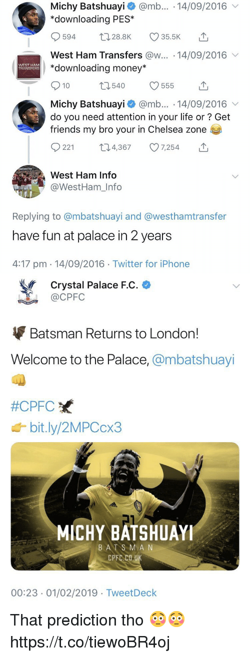 "crystal palace: Michy Batshuayi @mb... 14/09/2016  ""downloading PES*  0594 28.8K 35.5K  West Ham Transfers @w... 14/09/2016  *downloading money*  WEST HAM  TRANSFERS  10  540  Michy Batshuay.. @mb . 14/09/2016  do you need attention in your life or? Get  friends my bro your in Chelsea zone  221 t4,367 7,254  West Ham Info  @WestHam_Info  Replying to @mbatshuayi and @westhamtransfer  have fun at palace in 2 years  4:17 pm 14/09/2016 Twitter for iPhone   Crystal Palace F.C.  CPFC  Batsman Returns to London!  Welcome to the Palace, @mbatshuayi  #CPFC  bit.ly/2MPCcx3  MICHY BATSHUAYI  BATS MA N  00:23 01/02/2019 TweetDeck That prediction tho 😳😳 https://t.co/tiewoBR4oj"