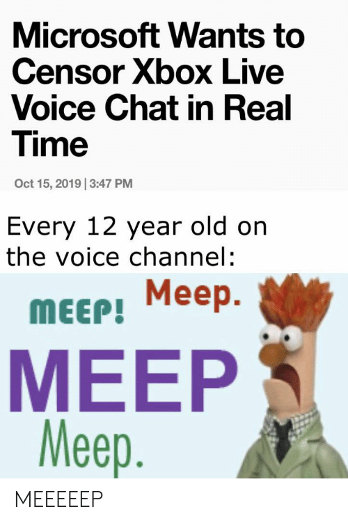 the voice: Microsoft Wants to  Censor Xbox Live  Voice Chat in Real  Time  Oct 15, 2019 3:47 PM  Every 12 year old on  the voice channel:  Meep  Меер.  MEEP!  MEEP  Meep. MEEEEEP