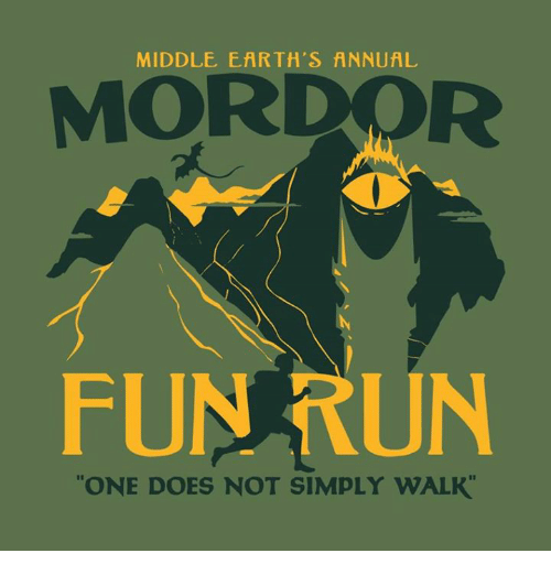 "middle earth: MIDDLE EARTH'S ANNUAL  MORDOR  FUN RUN  ""ONE DOES NOT SIMPLY WALK"