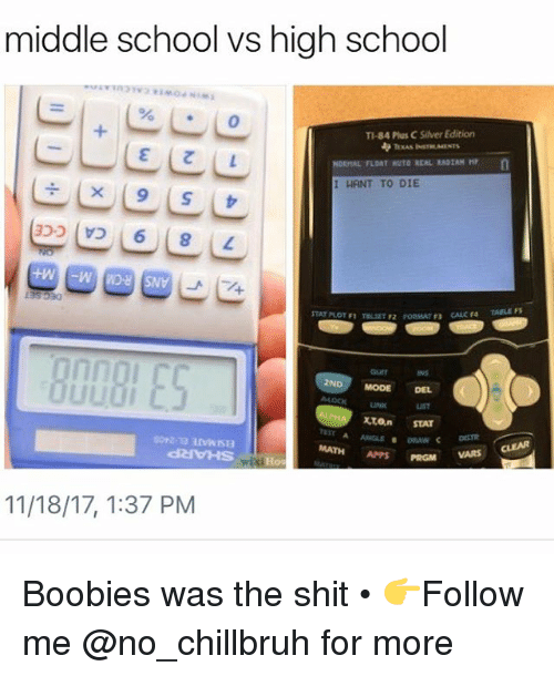 Boobies, Funny, and School: middle school vs high school  TI-84 Plus C Silver Edition  TXAS INSTRUMENTS  nno  uIr  2ND MODE EL  NK  MATH APPS PRGM  11/18/17, 1:37 PM Boobies was the shit • 👉Follow me @no_chillbruh for more