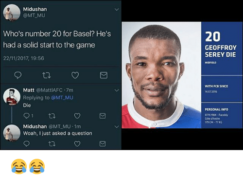 Memes, The Game, and Game: Midushan  @MT MU  Who's number 20 for Basel? He's  had a solid start to the game  22/11/2017, 19:56  20  GEOFFROY  SEREY DIE  WITH FCB SINCE  Matt @MattlAFC 7m  Replying to @MT MU  14.07.2016  Die  PERSONALINFO  07113984-Facobly  Côte d'Ivoire  179 CM-77KG  Midushan @MT MU 1m  Woah, I just asked a question 😂😂