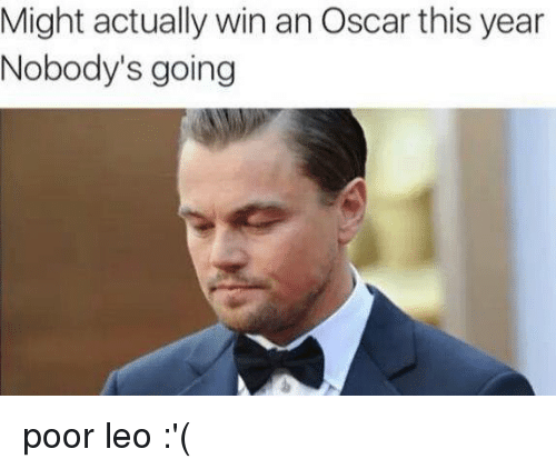 Poor Leo: Might actually win an Oscar this year  Nobody's going poor leo :'(