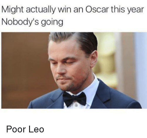 Poor Leo: Might actually win an Oscar this year  Nobody's going Poor Leo