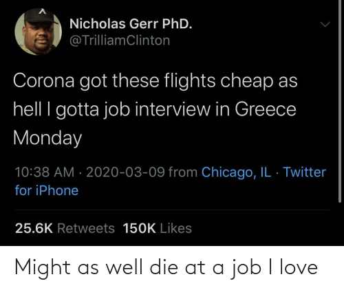 might as well: Might as well die at a job I love