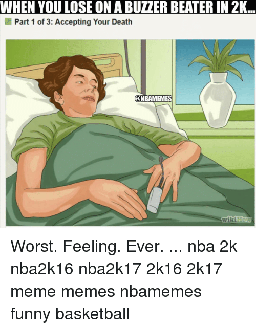 2k16: MIHEN YOU LOSE ON A BUZZER BEATERIN 2K  I Part 1 of 3: Accepting Your Death  @NBAMEMES Worst. Feeling. Ever. ... nba 2k nba2k16 nba2k17 2k16 2k17 meme memes nbamemes funny basketball