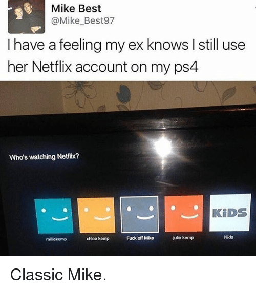 Kids Fucking: Mike Best  @Mike Best97  I have a feeling my ex knows l still use  her Netflix account on my ps4  Who's watching Netflix?  KIDS  Kids  Fuck off Mike  julio kemp  chloe kemp  milickemp Classic Mike.