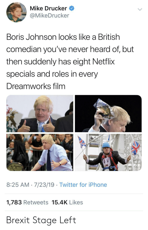 Iphone, Netflix, and Twitter: Mike Drucker  @MikeDrucker  Boris Johnson looks like a British  comedian you've never heard of, but  then suddenly has eight Netflix  specials and roles in every  Dreamworks film  8:25 AM 7/23/19 Twitter for iPhone  1,783 Retweets 15.4K Likes Brexit Stage Left