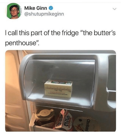 "call this: Mike Ginn  @shutupmikeginn  I call this part of the fridge ""the butter's  penthouse""  URY GO  Chobani"