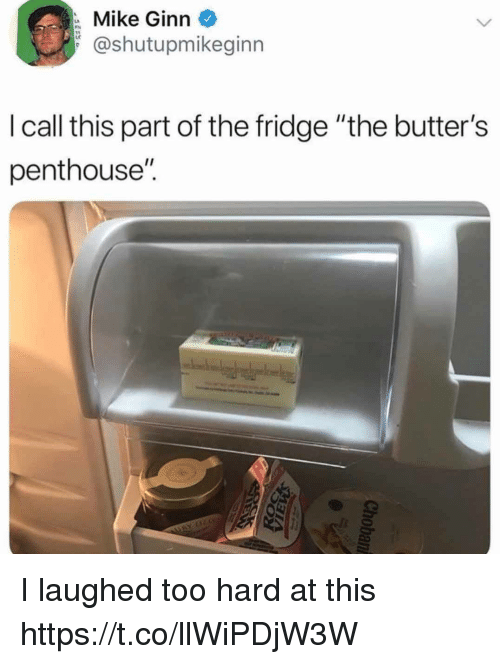 """Funny, Fridge, and Penthouse: Mike Ginn  @shutupmikeginn  lcall this part of the fridge """"the butter's  penthouse'"""". I laughed too hard at this https://t.co/llWiPDjW3W"""