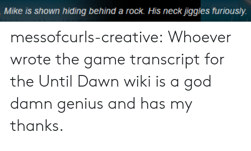God, The Game, and Tumblr: Mike is shown hiding behind a rock. His neck jiggles furiously messofcurls-creative:  Whoever wrote the game transcript for the Until Dawn wiki is a god damn genius and has my thanks.