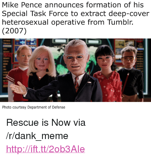 "task force: Mike Pence announces formation of his  Special Task Force to extract deep-cover  heterosexual operative from Tumblr  (2007)  Photo courtesy Department of Defense <p>Rescue is Now via /r/dank_meme <a href=""http://ift.tt/2ob3AIe"">http://ift.tt/2ob3AIe</a></p>"