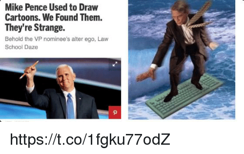 alter ego: Mike Pence Used to Draw  Cartoons. We Found Them.  They're Strange.  Behold the VP nominee's alter ego, Law  School Daze https://t.co/1fgku77odZ