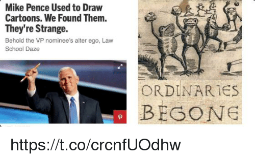 alter ego: Mike Pence Used to Draw  Cartoons. We Found Them.  They're Strange.  Behold the VP nominee's alter ego, Law  School Daze  ORDINARIES  BEGONG https://t.co/crcnfUOdhw
