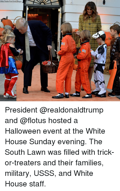 Halloween, Memes, and White House: Mike Theiler-Pool/Getty Images President @realdonaldtrump and @flotus hosted a Halloween event at the White House Sunday evening. The South Lawn was filled with trick-or-treaters and their families, military, USSS, and White House staff.