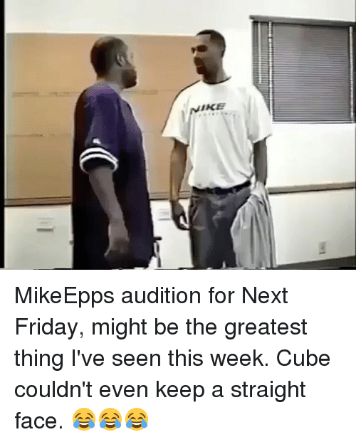 Friday, Memes, and 🤖: MikeEpps audition for Next Friday, might be the greatest thing I've seen this week. Cube couldn't even keep a straight face. 😂😂😂