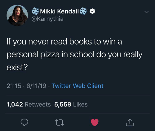 client: Mikki Kendall  @Karnythia  If you never read books to win a  personal pizza in school do you really  exist?  21:15 6/11/19 Twitter Web Client  1,042 Retweets 5,559 Likes
