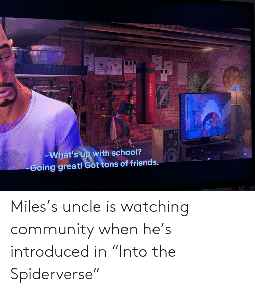 """uncle: Miles's uncle is watching community when he's introduced in """"Into the Spiderverse"""""""