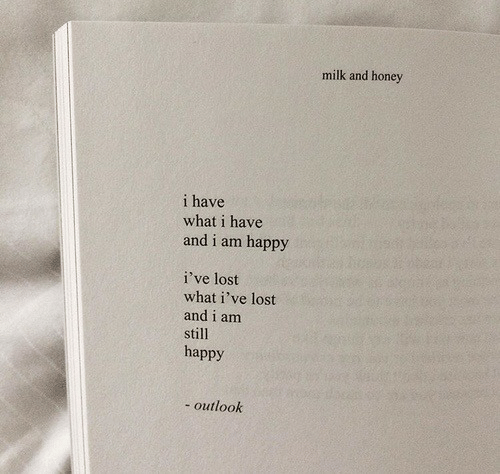 Lost, Happy, and Outlook: milk and honey  i have  what i have  and i am happy  i've lost  what i've lost  and i am  sti  happy  - outlook