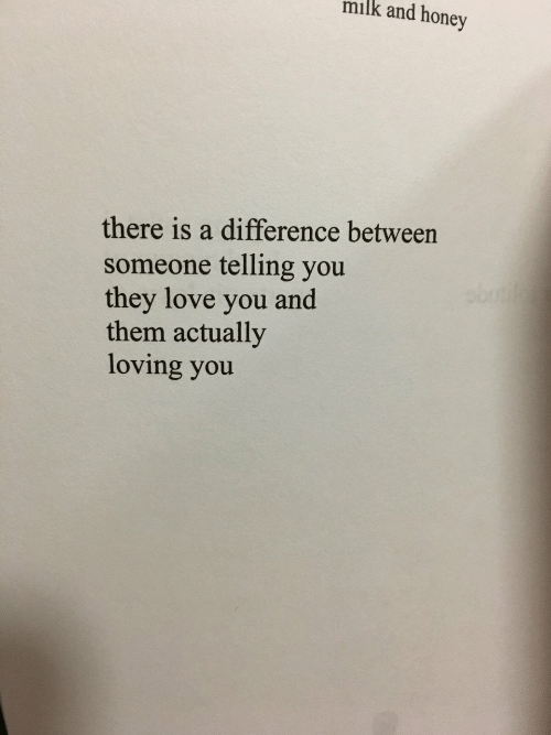Love, Honey, and Milk: milk and honey  there is a difference between  someone telling you  they love you  them actually  loving you  bot  and