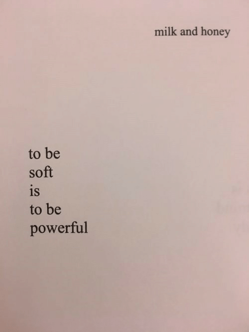 Powerful, Honey, and Milk: milk and honey  to be  soft  1S  to be  powerful