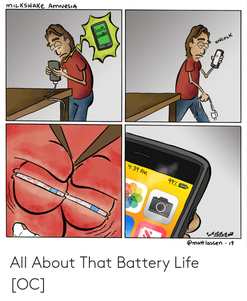 Life, Amnesia, and Battery: mILKSHAKe AmnesiA  lo0%  CHARGE  C  UNLOCK  4:39 PM  99%  mattlassen - 19 All About That Battery Life [OC]