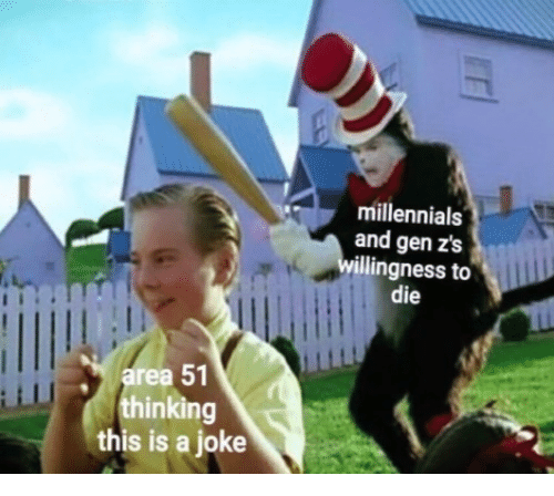 Millennials, Area 51, and This: millennials  and gen z's  willingness to  die  area 51  thinking  this is a joke