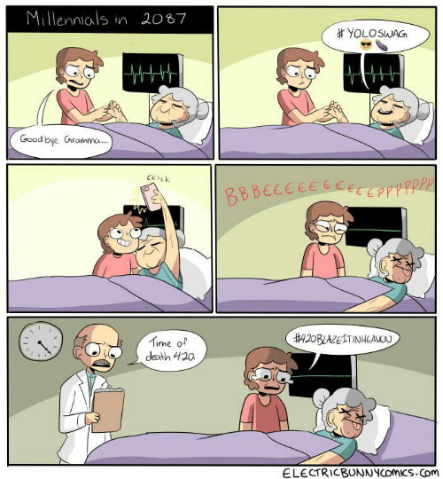 Millennials, Death, and Good: Millennials in 2087  #YOLOSWAG  Good bye Gramma.  1172  BBBECEEEECECEPPPPPP  420BLAZELTINHEAUEN  Time of  death 420  ELECTRICBUNNYCOMICS.Com