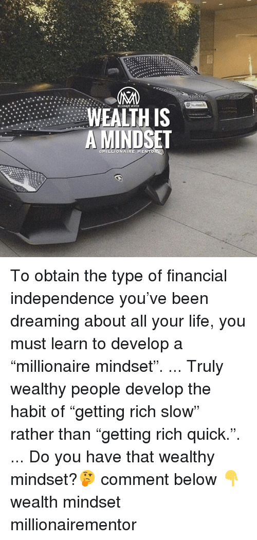 """develope: MILLIONAIRE MENTOR  WEALTH IS  A MINDSET  OMILLIONAIRE MENTO To obtain the type of financial independence you've been dreaming about all your life, you must learn to develop a """"millionaire mindset"""". ... Truly wealthy people develop the habit of """"getting rich slow"""" rather than """"getting rich quick."""". ... Do you have that wealthy mindset?🤔 comment below 👇 wealth mindset millionairementor"""