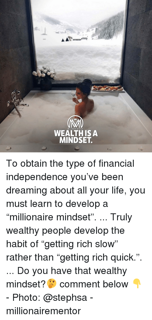 "Comment Below: MILLIONAIRE MENTOR  WEALTH ISA  MINDSET To obtain the type of financial independence you've been dreaming about all your life, you must learn to develop a ""millionaire mindset"". ... Truly wealthy people develop the habit of ""getting rich slow"" rather than ""getting rich quick."". ... Do you have that wealthy mindset?🤔 comment below 👇 - Photo: @stephsa - millionairementor"