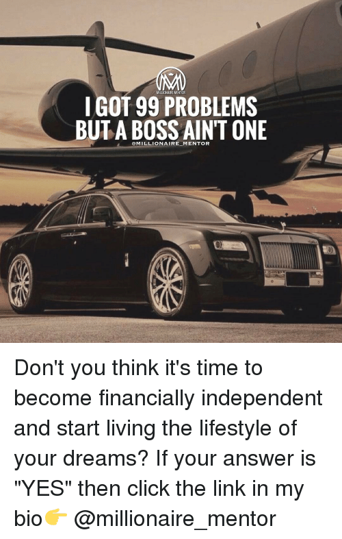 """i got 99 problems: MILLIONAIREMENTOR  I GOT 99 PROBLEMS  UTA BOSS AINTONE  @MILLIONAIRE MENTOR Don't you think it's time to become financially independent and start living the lifestyle of your dreams? If your answer is """"YES"""" then click the link in my bio👉 @millionaire_mentor"""